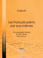 Les Français peints par eux-mêmes: Encyclopédie morale du XIXe siècle - Paris, Volume5