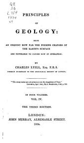 Principles of Geology: Being an Inquiry how Far the Former Changes of the Earth's Surface are Referrable to Causes Now in Operation, Volume 4