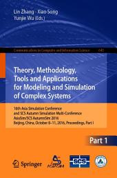 Theory, Methodology, Tools and Applications for Modeling and Simulation of Complex Systems: 16th Asia Simulation Conference and SCS Autumn Simulation Multi-Conference, AsiaSim/SCS AutumnSim 2016, Beijing, China, October 8-11, 2016, Proceedings, Part 1
