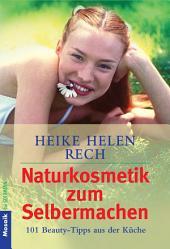 Naturkosmetik zum Selbermachen: 101 Beauty-Tipps aus der Küche