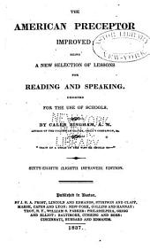 The American Preceptor Improved: Being a New Selection of Lessons for Reading and Speaking : Designed for the Use of the Schools