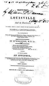 Sketches of Louisville and Its Environs: Including, Among a Great Variety of Miscellaneous Matter, a Florula Louisvillensis Or, a Catalogue of Nearly 400 Genera and 600 Species of Plants that Grow in the Vicinity of the Town, Exhibiting Their Generic, Specific, and Vulgar English Names