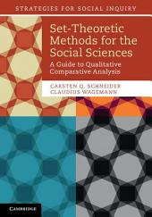 Set-Theoretic Methods for the Social Sciences: A Guide to Qualitative Comparative Analysis
