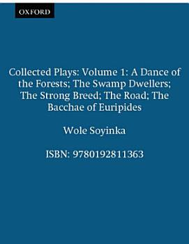 Collected Plays  A dance of the forests  The swamp dwellers  The strong breed  The road  The Bacchae of Euripides PDF