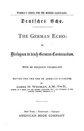 The German echo, or, Dialogues to teach German conversation: with an adequate vocabulary, edited for the use of American students