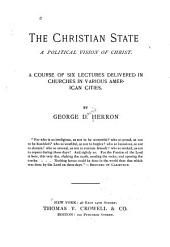 The Christian State: A Political Vision of Christ ; a Course of Six Lectures Delivered in Churches in Various American Cities