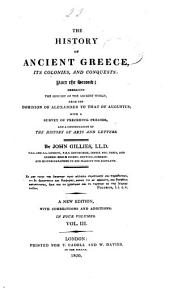 The History of Ancient Greece, Its Colonies and Conquests ...including the History of Literature, Philosophy, and the Fine Arts: Volume 3, Part 2