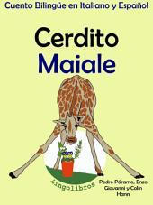Cerdito - Maiale. Cuento Bilingüe en Español e Italiano: Aprender Italiano - Italiano para niños.