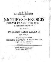 Dissertationem de motibus heroicis, eorum praecipue qui cum imperio sunt