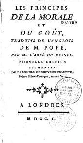 Les principes de la morale et du goût traduits de l'anglois de M. Pope par M. Du Resnel. Nouvelle édition augmentée de la Boucle de cheveux enlevée, poème héroï-comique