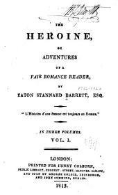 The Heroine: Or Adventures of a Fair Romance Reader