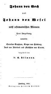 Reformatoren vor der Reformation: Johann von Goch und Johann von Wesel, nebst reformatorischen Männern ihrer Umgebung