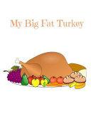 My Big Fat Turkey