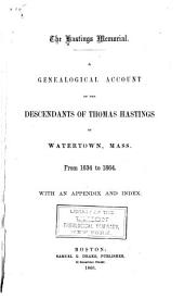 The Hastings Memorial: A Genealogical Account of the Descendants of Thomas Hastings of Watertown, Mass. from 1634 to 1864. With an Appendix and Index