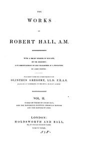 The works of Robert Hall. With a brief memoir of his life, by dr. Gregory; and observations on his character as a preacher, by J. Foster. Publ. under the superintendence of O. Gregory: Volume 2