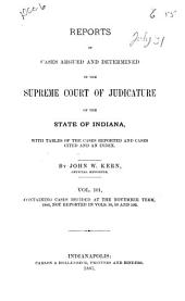 Reports of Cases Argued and Determined in the Supreme Court of Judicature of the State of Indiana: 1884, Volume 101