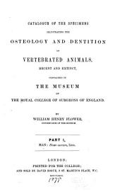 Catalogue of the Specimens Illustrating the Osteology and Dentition of Vertebrated Animals: Recent and Extinct, Contained in the Museum of the R.C. of S. in Eng, Volume 2