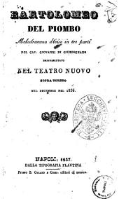 Bartolomeo del Piombo melodramma diviso in tre parti del cav. Giovanni Di Giurdignano