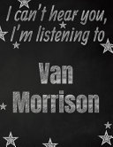 I Can't Hear You, I'm Listening to Van Morrison Creative Writing Lined Notebook
