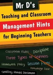 Mr D's Teaching and Classroom Management Hints for Beginning Teachers