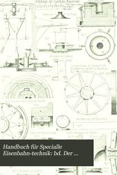 Handbuch für specialle eisenbahn-technik: bd. Der eisenbahn-wagenbau in seinem ganzen umfange. Bearbeitet von Heusinger von Waldegg, C. Hladik, H. Klinge ... [u.a.] 1870