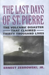 The Last Days of St. Pierre: The Volcanic Disaster that Claimed Thirty Thousand Lives