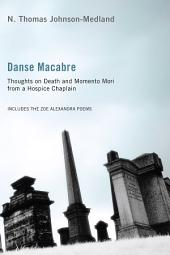 Danse Macabre: Thoughts on Death and Memento Mori from a Hospice Chaplain