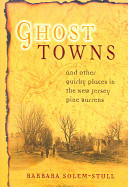 Ghost Towns and Other Quirky Places in the New Jersey Pine Barrens PDF