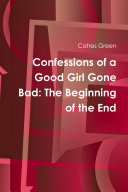 Confessions of a Good Girl Gone Bad: The Beginning of the End