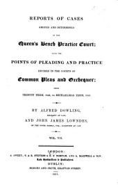 Reports of Cases Argued and Determined in the Queen's Bench Practice Court: With the Points of Pleading and Practice Decided in the Courts of Common Pleas and Exchequer; from Easter Term, 1843 to [Michaelmas Term, 1849], Volume 7