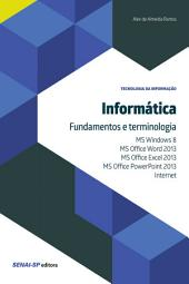 Informática - Fundamentos e terminologia: MS Windows 8, MS Office Word 2013, MS Office Excel 2013, MS Office PowerPoint 2013 e Internet