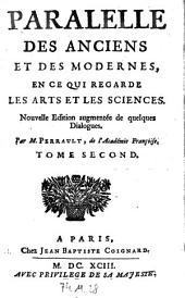 Paralelle des anciens et des modernes en ce gui regarde les arts et les sciences. Nouv. ed. augm: Volume2