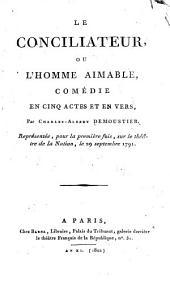 Le conciliateur, ou, L'homme aimable,: comédie, Représentée, pour la premiere fois, le 29 septembre 1791..
