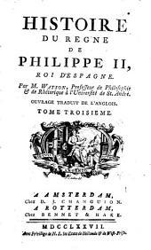 Histoire du règne de Philippe II, Roi d'Espagne: Volume3