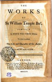 THE WORKS OF Sir WILLIAM TEMPLE Bart: COMPLETE In FOUR VOLUMES Octavo, Volume 1