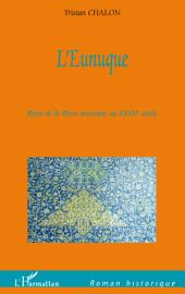 L'Eunuque: Récit de la Perse ancienne au XVIIIe siècle