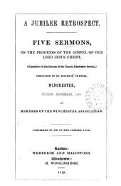 A jubilee retrospect; 5 sermons on the progress of the gospel of Jesus Christ, by members of the Winchester association