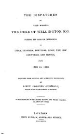 The Dispatches of Field Marshal the Duke of Wellington, K. G. During His Various Campaigns in India, Denmark, Portugal, Spain, the Low Countries, and France: From 1799 to 1818, Volume 13