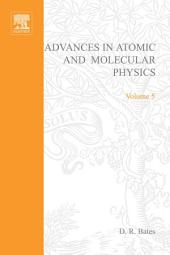 Advances in Atomic and Molecular Physics: Volume 5