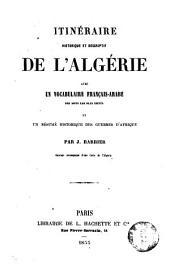 Itinéraire historique et descriptif de l'Algérie: avec un vocabulaire français-arabe des mots plus usités et un résumé historique des guerres d'Afrique