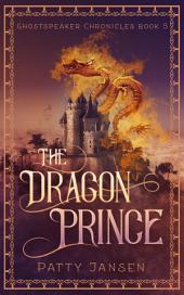 The Dragon Prince: Ghostspeaker Chronicles Book 5