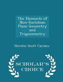 The Elements of Non Euclidean Plane Geometry and Trigonometry   Scholar s Choice Edition PDF