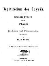 Repetitorium der Physik: Sechzig Fragen aus der Physik für Mediciner und Pharmaceuten, beantwortet von S. Ruchte. Ein Hilfsbuch für Examinatoren und Examinanden