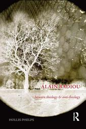 Alain Badiou: Between Theology and Anti-Theology