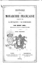 Histoire de la monarchie française jusqu'en 1792, la révolution, le brumaire par Henry Abel: Volume1