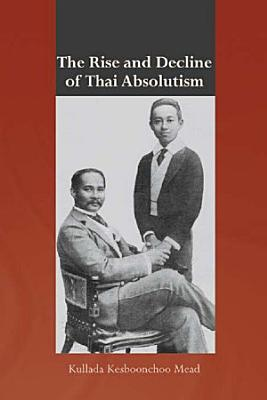 The Rise and Decline of Thai Absolutism PDF
