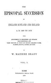 The Episcopal Succession in England, Scotland and Ireland A.D. 1400 to 1875, with Appointments to Monasteries and Extracts from Consistorial Acts Taken from Mss. in Public and Private Libraries in Rome, Florence, Bologna, Ravenna and Paris: Volume 1