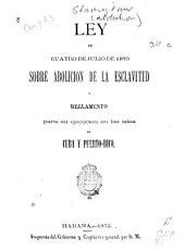 Ley de 4 de julio de 1870 sobre abolición de la esclavitud y reglamento para su ejecución en las islas de Cuba y Puerto-Rico