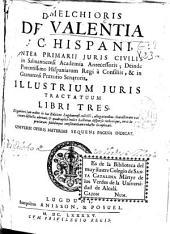 D. Melchioris de Valentia ... Illustrium juris tractatuum libri tres ...