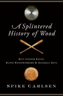 Download A Splintered History of Wood Book